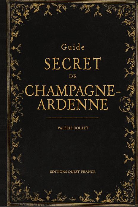 Guide secret de la Champagne-Ardenne