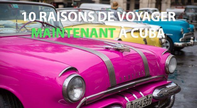 10 raisons de voyager maintenant à Cuba