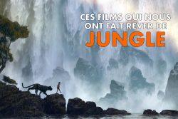 Ces films qui nous ont fait rêver de jungle