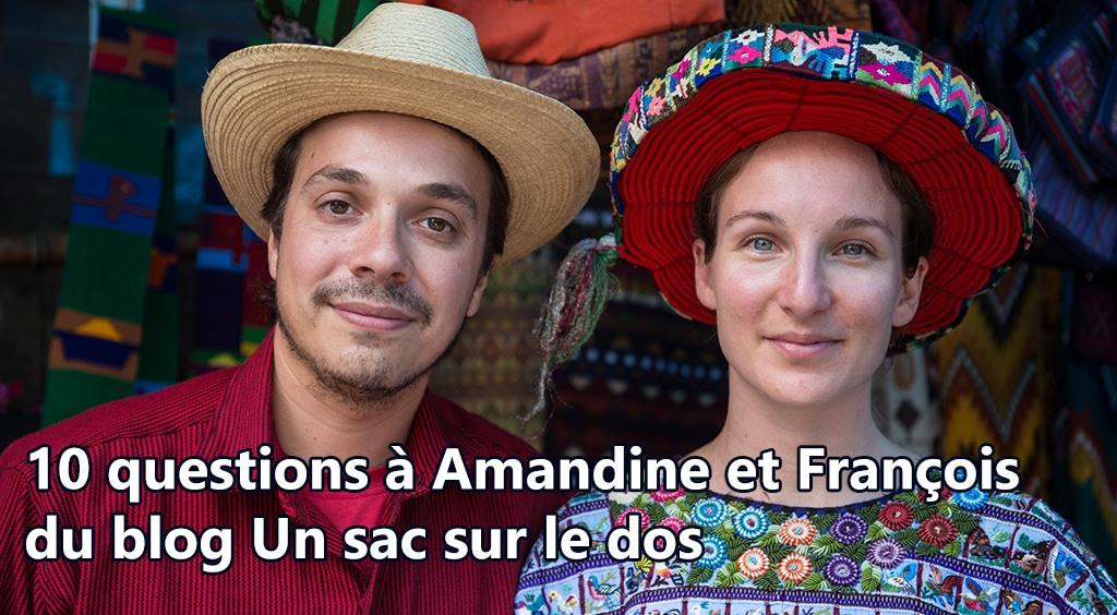 10 questions à Amandine et François du blog Un sac sur le dos