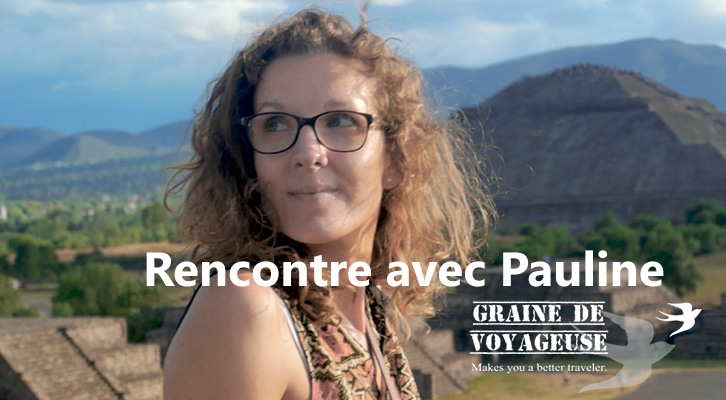 Pauline, la graine de voyageuse