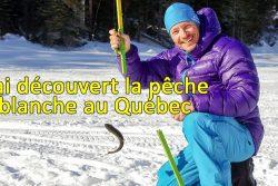J'ai découvert la pêche blanche au Québec au domaine de Pic-Bois
