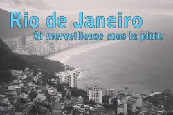 Rio de Janeiro, si merveilleuse sous la pluie