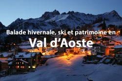 Balade hivernale, ski et patrimoine en Val d'Aoste