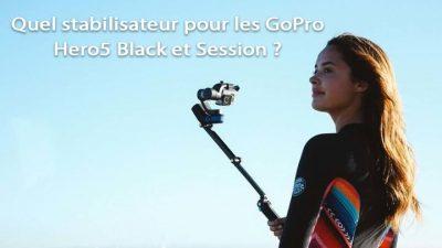 Comparatif de 5 stabilisateurs pour GoPro Hero5, Hero 6 et Session