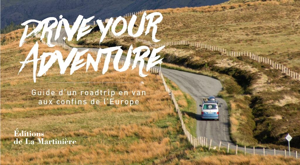[Livre] Drive your adventure : guide d'un road trip en van aux confins de l'Europe