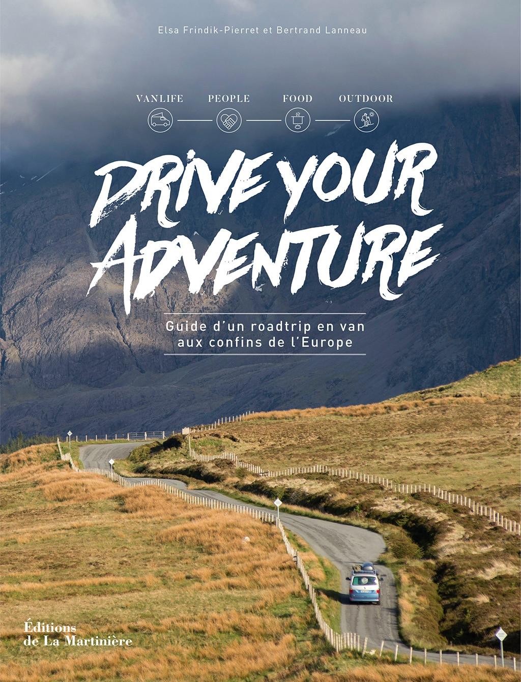 Drive your adventure : guide d'un road trip en van aux confins de l'Europe