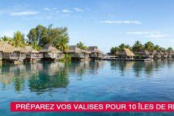 Préparez vos valises pour 10 îles de rêve
