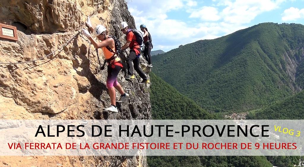 Alpes de Haute-Provence : Vlog 3 – Via ferrata de la grande Fistoire et du rocher de 9 heures