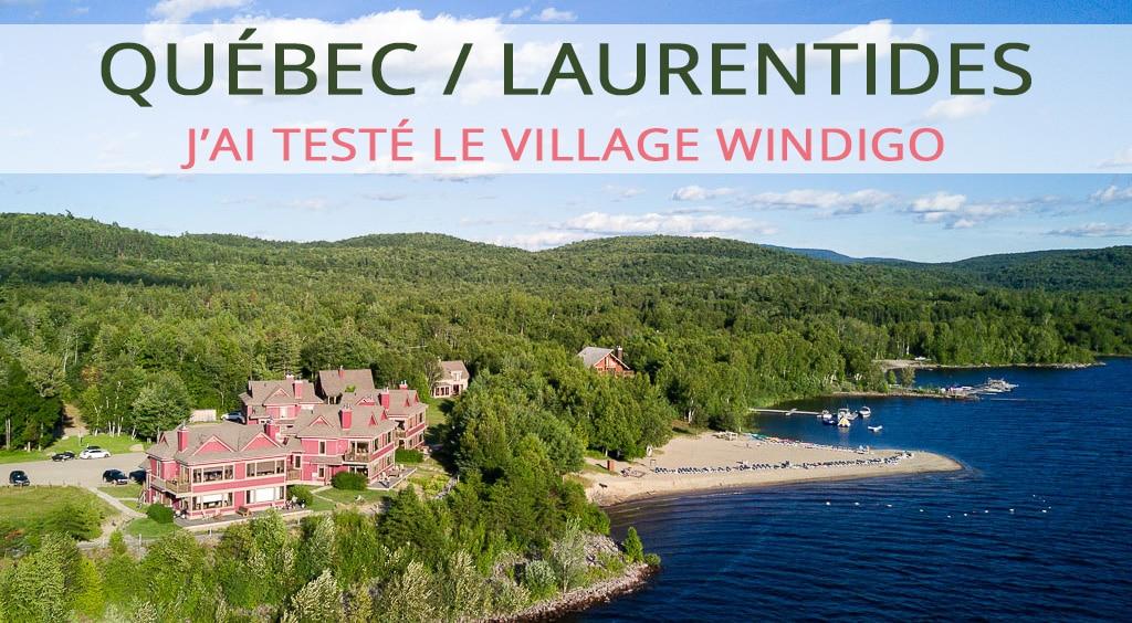 J'ai testé le village Windigo dans les Laurentides au Québec