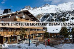 J'ai testé l'hôtelLe Mottaretde Madames Vacances à Méribel