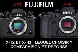 Fujifilm X-T2 vs X-H1 : lequel choisir ?