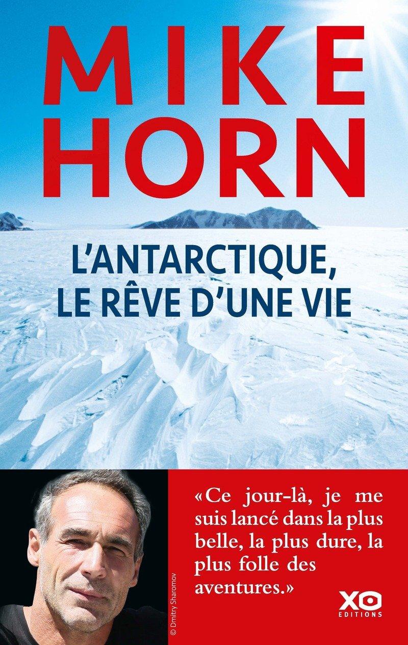 l'Antarctique, le rêve d'une vie par Mike Horn