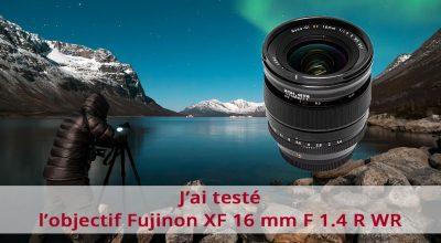 J'ai testé l'objectif Fujinon XF 16 mm F1.4 R WR