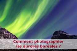 Comment photographier les aurores boréales ?