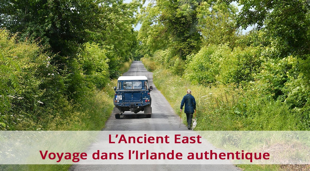 L'Ancient East, l'Irlande authentique