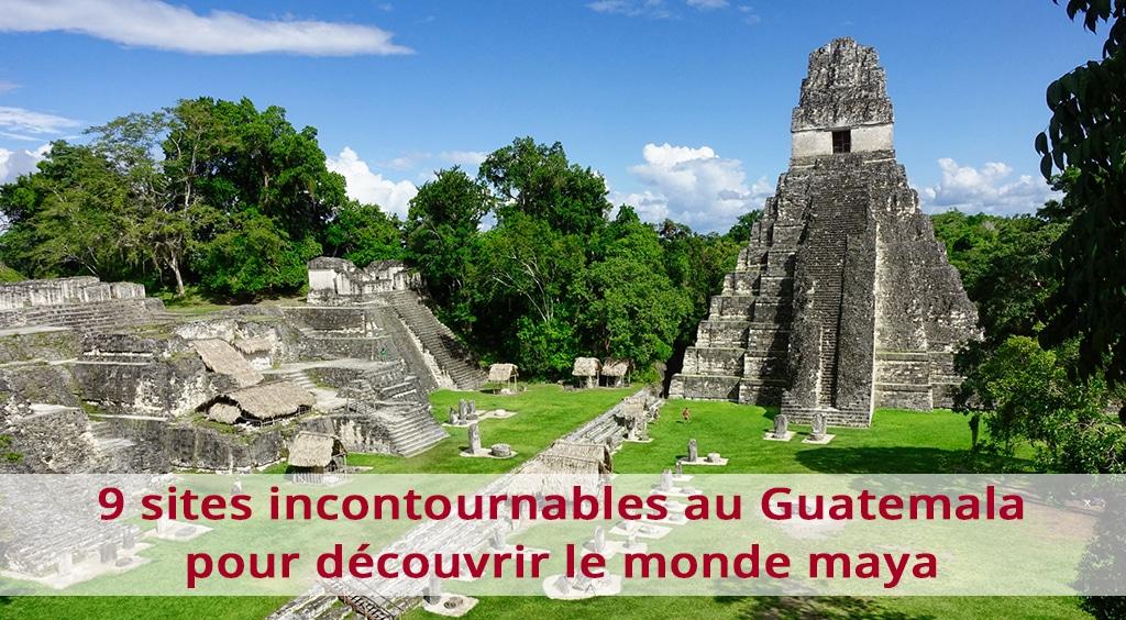 9 sites incontournables au Guatemala pour découvrir le monde maya