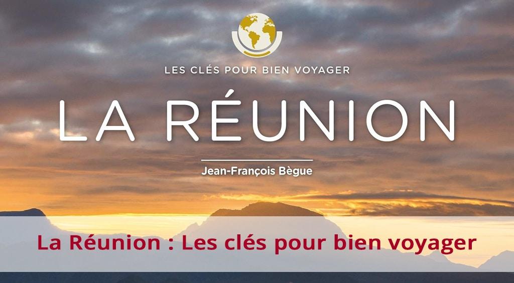 La Réunion : les clés pour bien voyager