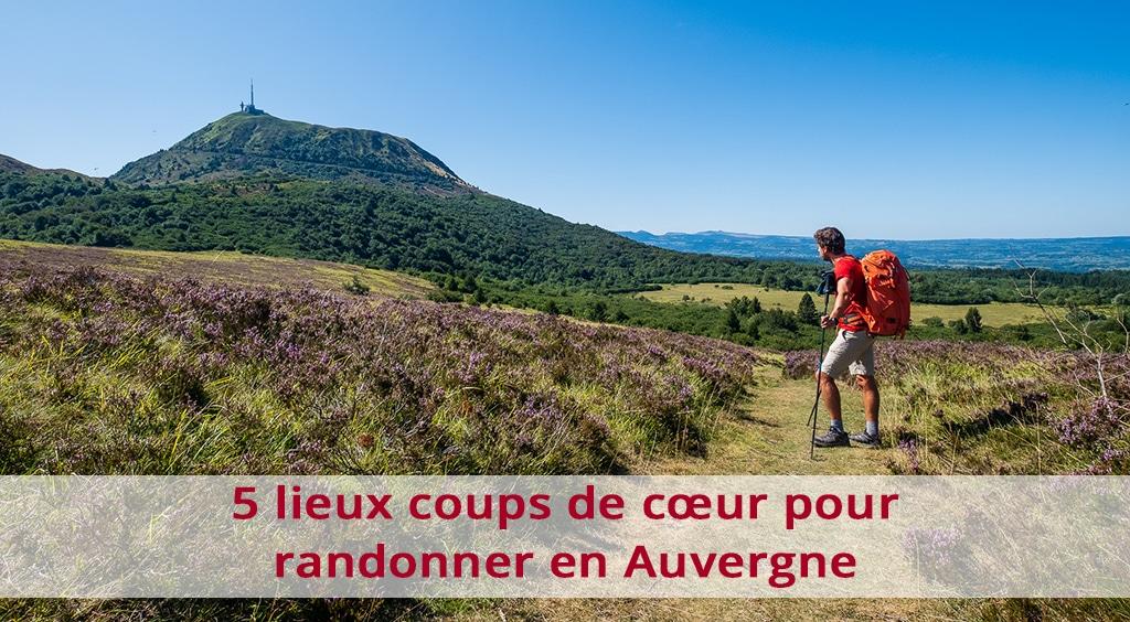 5 lieux coups de cœur pour randonner en Auvergne